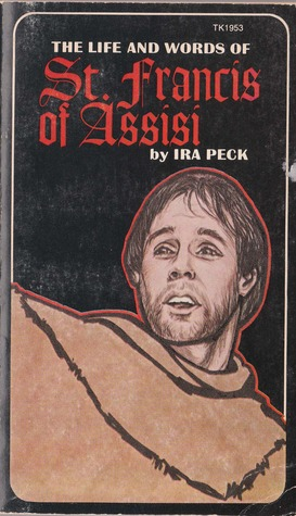 The Life and Words of St. Francis of Assisi by Ira Peck