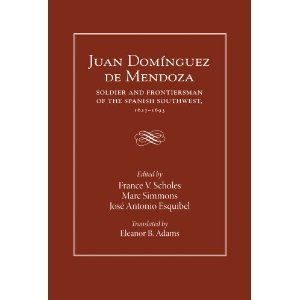 Juan Domínguez de Mendoza: Soldier and Frontiersman of the Spanish Southwest, 1627-1693