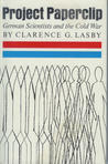Project Paperclip by Clarence G. Lasby