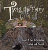 Twig the Fairy and the Curious Land of Real by Kathy Gfeller