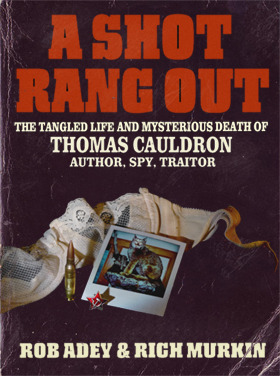 A Shot Rang Out - The Tangled Life and Mysterious Death of Th... by Rob Adey