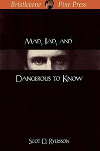 Mad, Bad, and Dangerous to Know