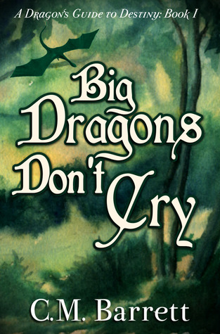 Big Dragons Don't Cry- A Dragon's Guide to Destiny by C.M. Barrett