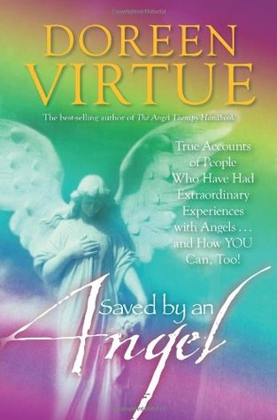 Saved by an Angel: True Accounts of People Who Have Had Extraordinary Experiences with Angels--And How You Can, Too!