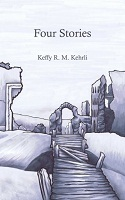 Four Stories by Keffy R.M. Kehrli