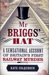 Mr Briggs' Hat: A Sensational Account of Britain's First Railway Murder