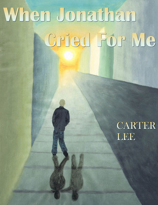 When Jonathan Cried for Me by Carter Lee