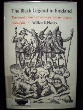 The Black Legend in England: The Development of Anti-Spanish Sentiment, 1558-1660 (Duke Historical Publications)