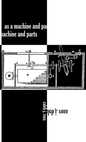 As a Machine and Parts by Caleb J. Ross