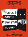 The Defective Detective : The Curious Case of the Kilchester Courier