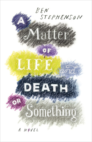 A Matter of Life and Death Or Something by Ben Stephenson
