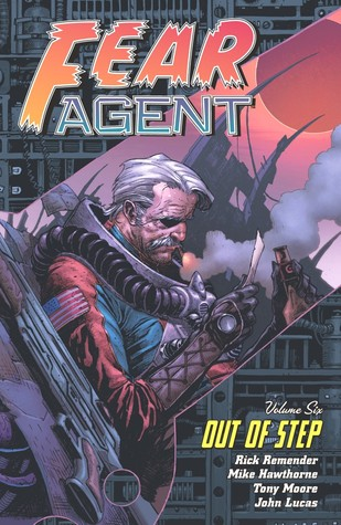 Fear Agent, Volume 6 by Rick Remender