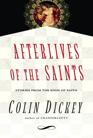 Afterlives of the Saints by Colin Dickey