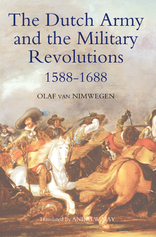 The Dutch Army and the Military Revolutions, 1588-1688 (Warfare in History)