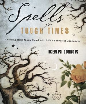 Spells for Tough Times by Kerri Connor