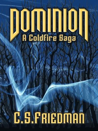 Dominion (The Coldfire Trilogy 0.5)  - C.S. Friedman The Coldfire Trilogy Saga