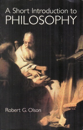 Read online A Short Introduction to Philosophy PDF by Robert G. Olson