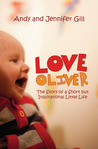 Love Oliver: The Story Of a Short But Inspirational Little Life