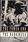 The Power and the Darkness: The Life of Josh Gibson in the Shadows of the Game