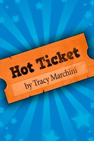 Hot Ticket by Tracy Marchini