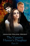 The Vampire Hunter's Daughter Part IV (The Vampire Hunter's Daughter, #4)