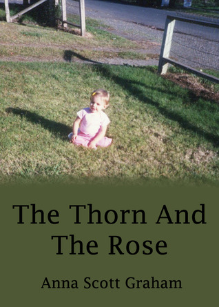 The Thorn And The Rose by Anna Scott Graham