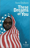 These Dreams of You by Steve Erickson