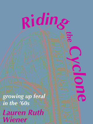 Riding the Cyclone: Growing Up Feral in the '60s