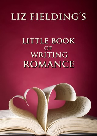 Liz Fielding's Little Book of Writing Romance