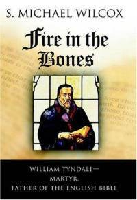 Fire in the Bones by S. Michael Wilcox