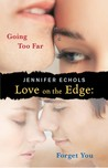 Love on the Edge: Going Too Far and Forget You