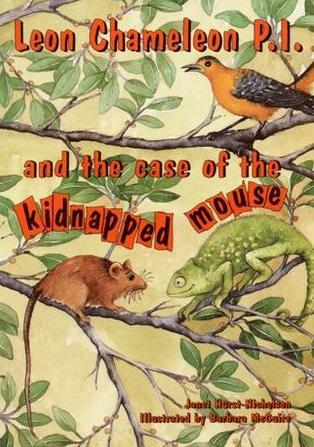 Leon Chameleon P.I. and the Case of the Kidnapped Mouse by Jan Hurst-Nicholson