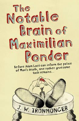 The Notable Brain of Maximilian Ponder by J.W. Ironmonger