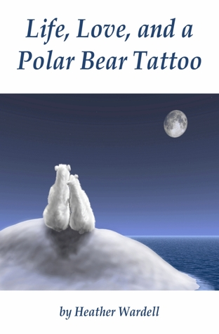 Life, Love, and a Polar Bear Tattoo by Heather Wardell