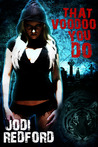 That Voodoo You Do by Jodi Redford