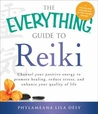 The Everything Guide to Reiki: Channel Your Positive Energy to Promote Healing, Reduce Stress, and Enhance Your Quality of Life