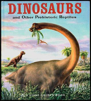 Dinosaurs and Other Prehistoric Reptiles (Giant Golden Book)