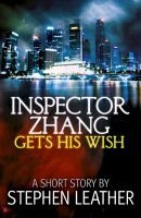 Inspector Zhang Gets His Wish by Stephen Leather