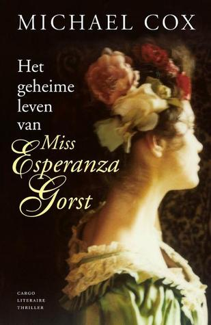 Review Het geheime leven van Miss Esperanza Gorst (The Meaning of Night #2) PDF by Michael Cox, G. Houtzager