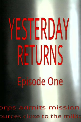 Yesterday Returns - Episode One (A short story)