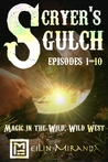 Scryer's Gulch Episodes 1-10: Annabelle Arrives