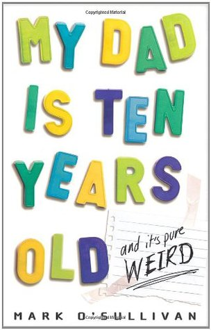 My Dad Is Ten Years Old by Mark O'Sullivan