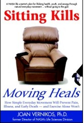 Sitting Kills, Moving Heals: How Everyday Movement Will Prevent Pain, Illness, and Early Death � and Exercise Alone Won't