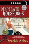 Desperate Housedogs (Pampered Pets Mystery #1)