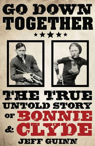 Download Go Down Together: The True, Untold Story of Bonnie and Clyde RTF