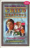 What the Bible says about--child training