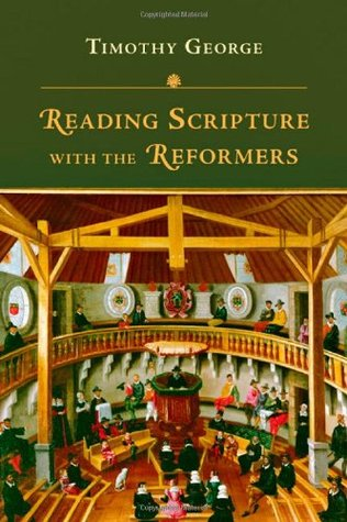 Reading Scripture with the Reformers by Timothy George