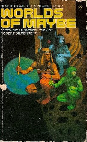 Worlds of Maybe by Robert Silverberg
