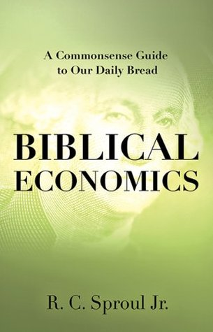 Biblical Economics by R.C. Sproul Jr.