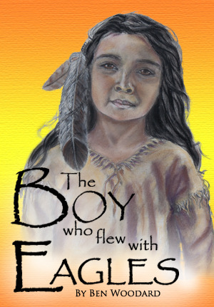 The Boy Who Flew With Eagles by Ben Woodard